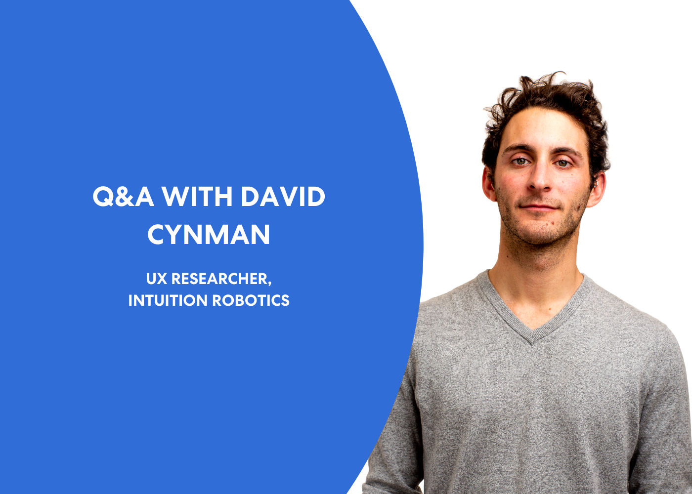 Get to Know David Cynman, UX Researcher at Intuition Robotics